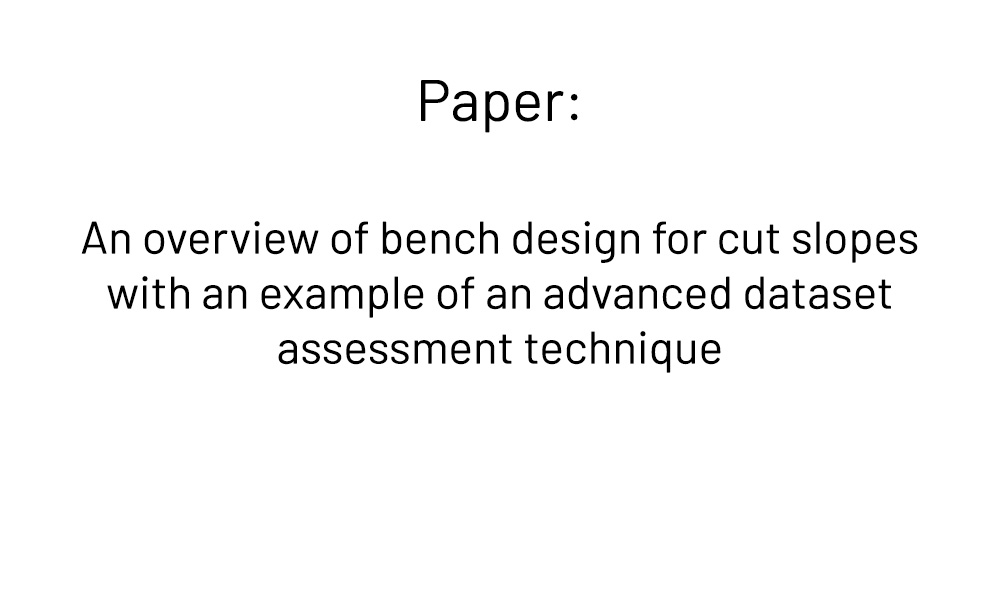 An overview of bench design for cut slopes with an example of an advanced dataset assessment technique